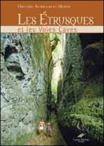 Les Etrusques et les voies caves. Histoire, symboles et legendes