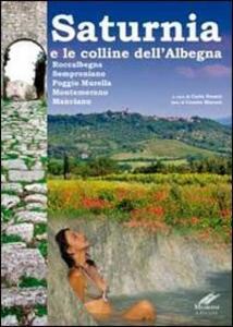 Saturnia e la collina dell'Albegna. Roccalbegna, Semproniano, Poggio Murella, Montemerano Manciano