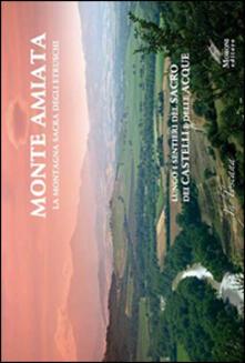 Monte Amiata, la montagna sacra degli etruschi. Lungo i sentieri del sacro e dei Castelli delle Acque. Ediz. multilingue.pdf
