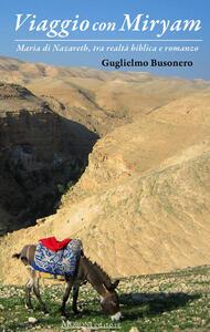 Libro Viaggio con Miryam. Maria di Nazareth, tra realtà biblica e romanzo Guglielmo Busonero