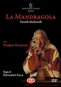 La Mandragola. DVD - Niccolò Machiavelli,Mario Scaccia - copertina