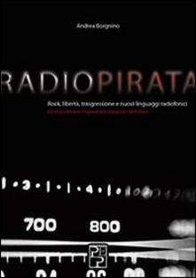 Mercatinidinataletorino.it Radio pirata. Rock, libertà, trasgressione e nuovi linguaggi radiofonici. Le straordinarie imprese dei bucanieri dell'etere Image