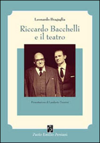 Riccardo Bacchelli e il teatro - Leonardo Bragaglia - copertina