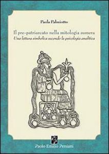 Libro Il pre-patriarcato nella mitologia sumera. Una lettura simbolica secondo la psicologia analitica Paola Palmiotto