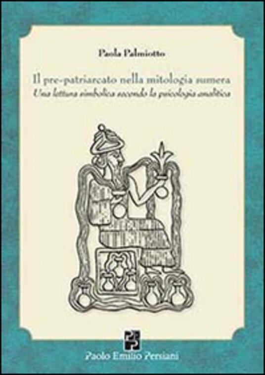 Il pre-patriarcato nella mitologia sumera. Una lettura simbolica secondo la psicologia analitica - Paola Palmiotto - copertina
