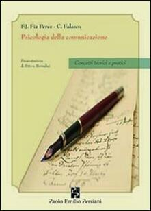 Psicologia della comunicazione. Concetti teorici e pratici - Francisco J. Fiz Perez,Corrado Falasco - copertina