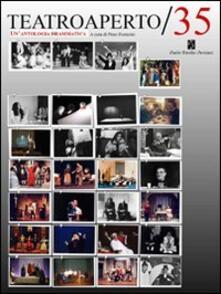 Teatroaperto 35. Un'antologia teatrale - Giovanni Azzaroni,Enrico Groppali,Piero Ferrarini - copertina