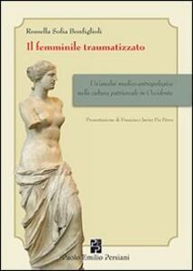 Il femminile traumatizzato. Un'analisi medico-antropologica nella cultura patriarcale in occidente