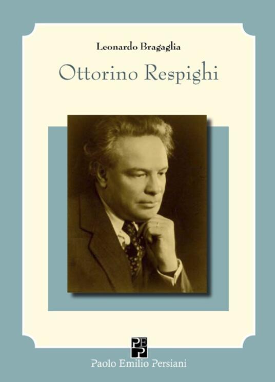 Ottorino Respighi e i suoi interpreti - Leonardo Bragaglia - copertina