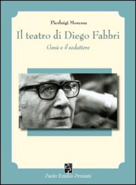 Il teatro di Diego Fabbri. Gesù e il seduttore - Pierluigi Moressa - copertina