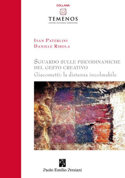 Sguardo sulle psicodinamiche del gesto creativo. Giacometti: la distanza incolmabile - Ivan Paterlini,Daniele Ribola - copertina