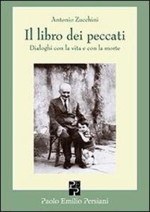 Il libro dei peccati. Dialoghi con la vita e con la morte - Antonio Zucchini - copertina