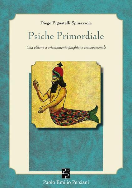 Psiche primordiale. Una visione a orientamento junghiano-transpersonale - Diego Pignatelli Spinazzola - copertina