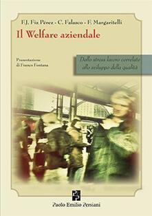 Il welfare aziendale. Dallo stress lavoro correlato allo sviluppo della qualità - Francisco J. Fiz Perez,Corrado Falasco,Flavia Margaritelli - copertina