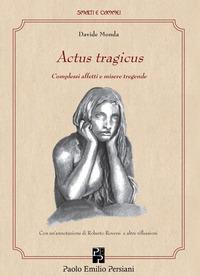 Actus tragicus. Complessi affetti e misere tragende - Monda Davide - wuz.it