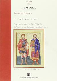 Il Il martire e l'eroe. San Sebastiano e San Giorgio. Riflessioni su due figure archetipiche - Gentili Augusto - wuz.it