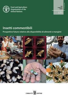 Insetti commestibili. Prospettive future relative alla disponibilità di alimenti e mangimi.pdf