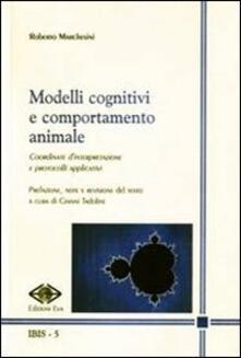 Modelli cognitivi e comportamento animale. Coordinate d'interpretazione e protocolli applicativi - Roberto Marchesini - copertina