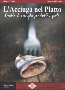 L' acciuga nel piatto. Ricette di acciughe per tutti i gusti - Diego Crestani,Roberto Beltramo - copertina