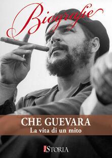 Che Guevara. La vita di un mito - AA.VV. - ebook