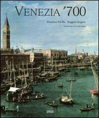 Venezia '700. Arte e società nell'ultimo secolo della Serenissima