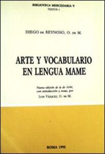 Arte y vocabulario en lengua mame. Nueva edición de la de 1644. Ediz. multilingue