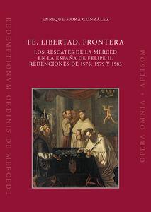 Fe, libertad, frontera. Los rescates de la Merced en la España de Felipe II. Redenciones de 1575, 1579 y 1583