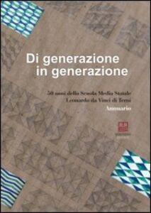 Di generazione in generazione. 50 anni della scuola media statale Leonardo da Vinci di Terni. Annuario