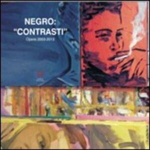 Negro. «Contrasti». Opere 2003-2013