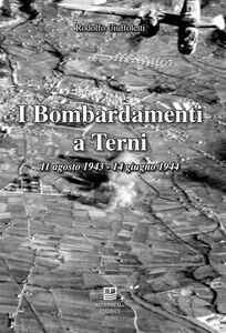 I bombardamenti a Terni 11 agosto 1943-14 giugno 1944