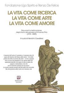 La vita come ricerca, la vita come arte, la vita come amore. Documenti e testimonianze degli studi e del pensiero di Vincenzo Pirro (1970-2009) - copertina