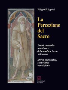 La percezione del sacro. Eremi rupestri e monti sacri della media e bassa Valnerina. Storia, spiritualità, simbolismo e tradizione