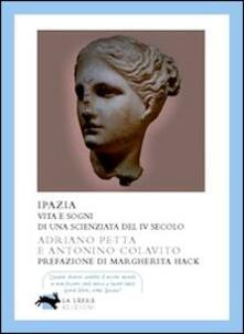 Ipazia. Vita e sogni di una scienziata del IV secolo - Adriano Petta,Antonino Colavito - copertina