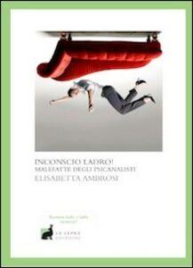 Foto Cover di Inconscio ladro!, Libro di Elisabetta Ambrosi, edito da La Lepre