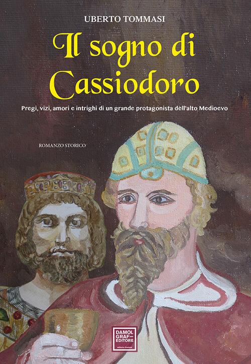 Il sogno di Cassiodoro. Pregi, vizi, amori e intrighi di un grande protagonista dell'Alto Medioevo