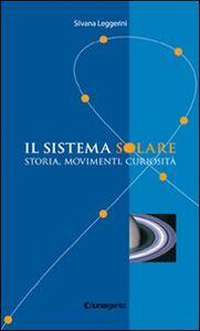 Il sistema solare. Storia, movimenti, curiosità