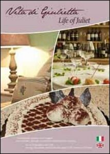 Vita di Giulietta. Una biografia d'autore e un viaggio nei ristoranti, alberghi e pasticcerie del territorio veronese. Ediz. multilingue