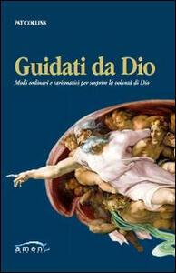 Libro Guidati da Dio. Modi ordinari e carismatici per scoprire la volontà di Dio Pat Collins