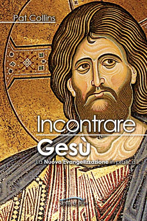 Incontrare Gesù. La nuova evangelizzazione in pratica