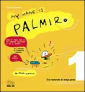 My name is Palmiro. À la recherche du temps perdu. Ediz. italiana. Vol. 1