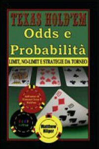 Texas Hold'em Odds e probabilità limit no limit e strategie da torneo