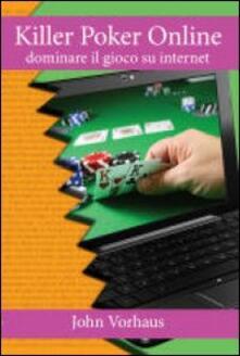 Filippodegasperi.it Killer poker on line. Dominare il gioco su internet Image