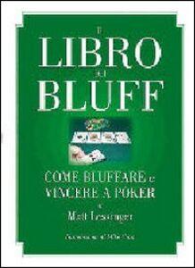 Il libro dei bluff. Come bluffare e vincere a poker