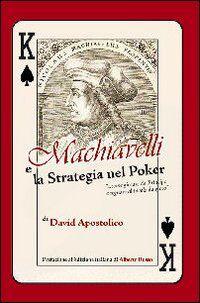 Machiavelli e la strategia nel poker. «Come giocare da principe e regnare al tavolo da gioco»