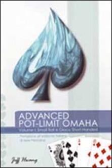 Ipabsantonioabatetrino.it Advanced pot limit Omaha. Vol. 1: Small ball e gioco short-handed. Image