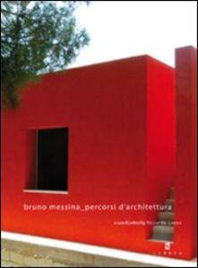 Bruno Messina percorsi d'architettura. Ediz. italiana e inglese