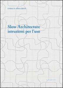 Slow architecture. Istruzioni per l'uso