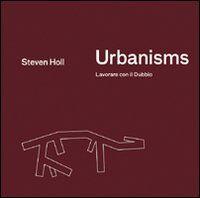 Urbanisms. Lavorare con il dubbio