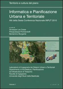 Informatica e pianificazione urbana e territoriale. Atti della 6° Conferenza nazionale INPUT 2010. Vol. 1.pdf