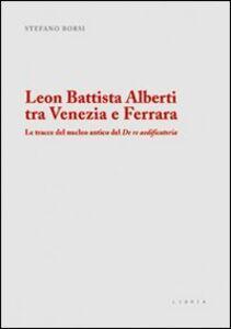 Leon Battista Alberti tra Venezia e Ferrara. Le tracce del nucleo antico del De re aedificatoria